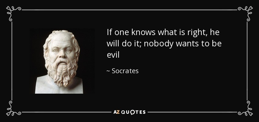 quote-if-one-knows-what-is-right-he-will-do-it-nobody-wants-to-be-evil-socrates-136-68-28